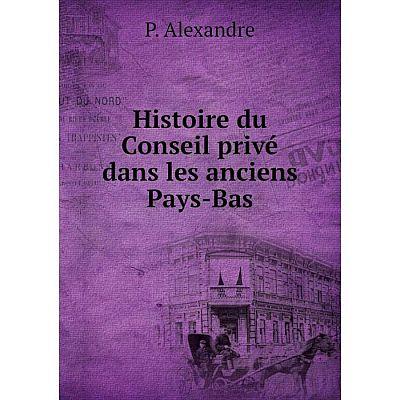 Книга Histoire du Conseil privé dans les anciens Pays-Bas