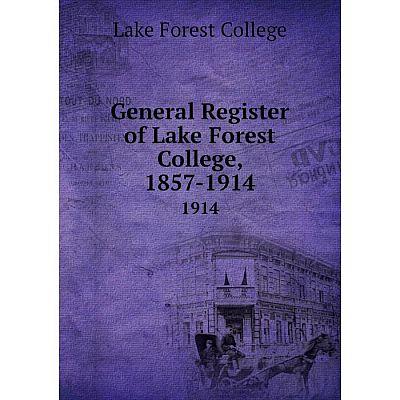 Книга General Register of Lake Forest College, 1857-1914.1914