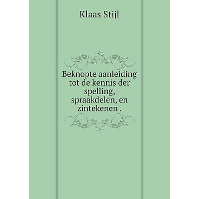 Книга Beknopte aanleiding tot de kennis der spelling, spraakdelen, en zintekenen.