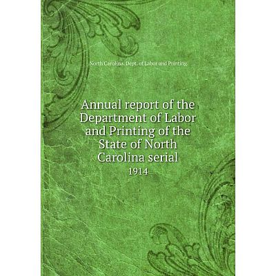 Книга Annual report of the Department of Labor and Printing of the State of North Carolina serial 1914