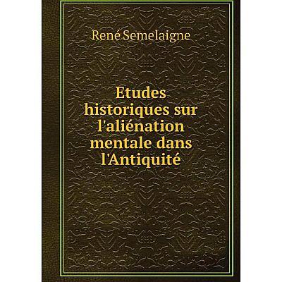 Книга Etudes historiques sur l'aliénation mentale dans l'Antiquité