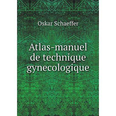 Книга Atlas-manuel de technique gynecologique