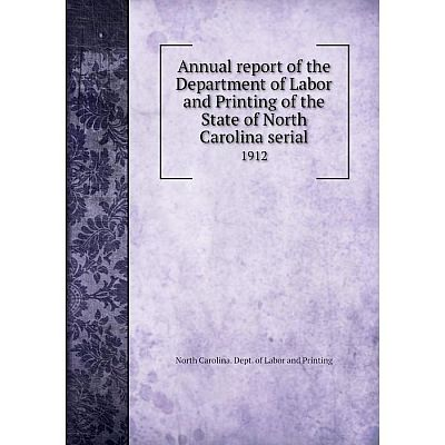 Книга Annual report of the Department of Labor and Printing of the State of North Carolina serial 1912