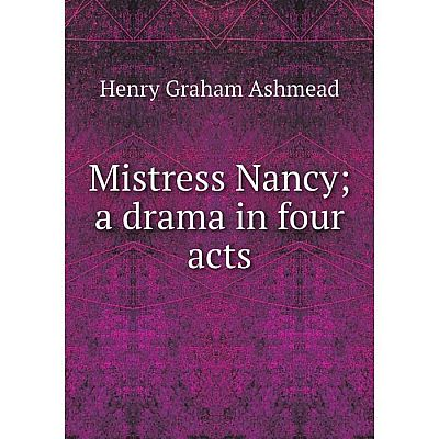 Книга Mistress Nancy; a drama in four acts