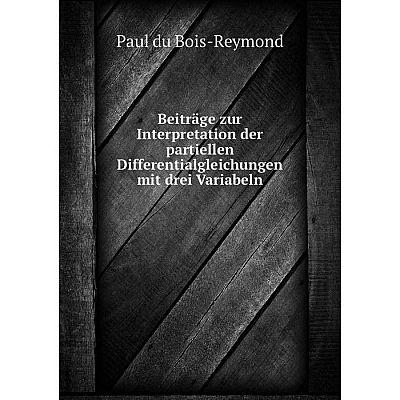 Книга Beiträge zur Interpretation der partiellen Differentialgleichungen mit drei Variabeln