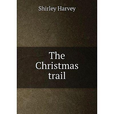 Книга The Christmas trail. Shirley Harvey
