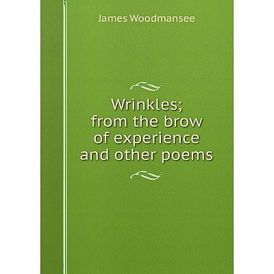 Книга Wrinkles; from the brow of experience and other poems