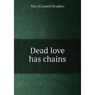 Книга Dead love has chains