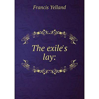 Книга The exile's lay:. Francis Yelland