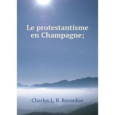 Книга Le protestantisme en Champagne