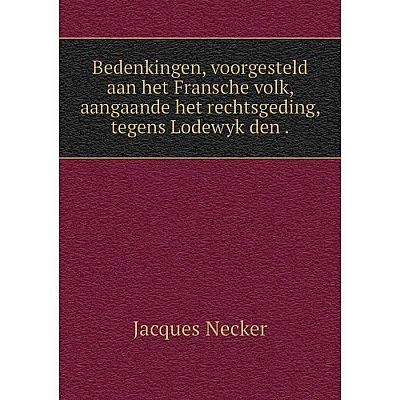 Книга Bedenkingen, voorgesteld aan het Fransche volk, aangaande het rechtsgeding, tegens Lodewyk den.