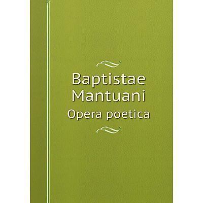 Книга Baptistae Mantuani Opera poetica