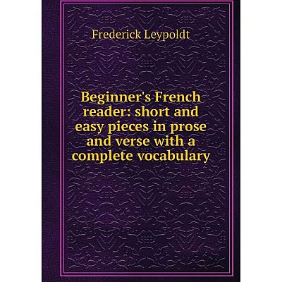 Книга Beginner's French reader: short and easy pieces in prose and verse with a complete vocabulary