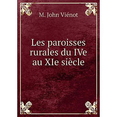 Книга Les paroisses rurales du IVe au XIe siècle