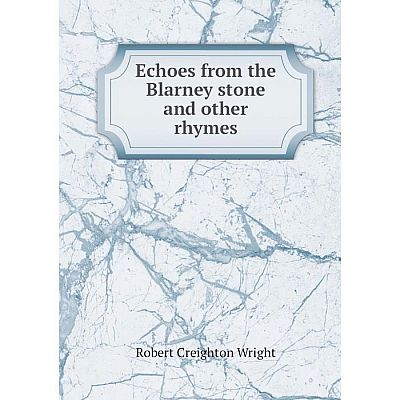 Книга Echoes from the Blarney stone and other rhymes