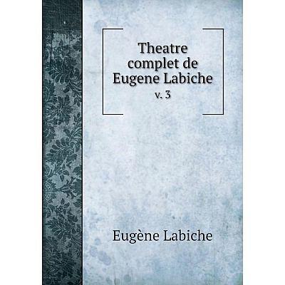 Книга Theatre complet de Eugene Labiche v. 3