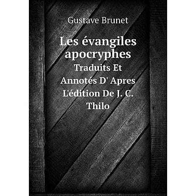 Книга Les évangiles apocryphesTraduits Et Annotés D' Apres L'édition De J C Thilo