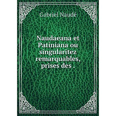 Книга Naudaeana et Patiniana ou singularitez remarquables, prises des