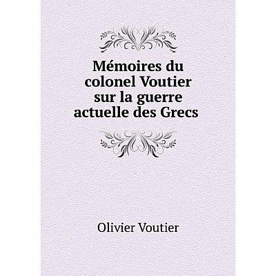 Книга Mémoires du colonel Voutier sur la guerre actuelle des Grecs