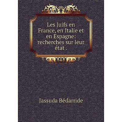 Книга Les Juifs en France, en Italie et en Espagne: recherches sur leur état