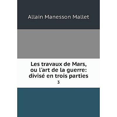 Книга Les travaux de Mars, ou l'art de la guerre: divisé en trois parties3