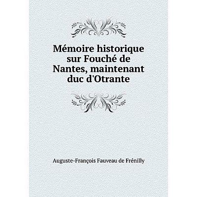 Книга Mémoire historique sur Fouché de Nantes, maintenant duc d'Otrante