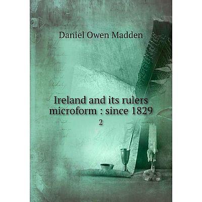 Книга Ireland and its rulers microform: since 1829 2