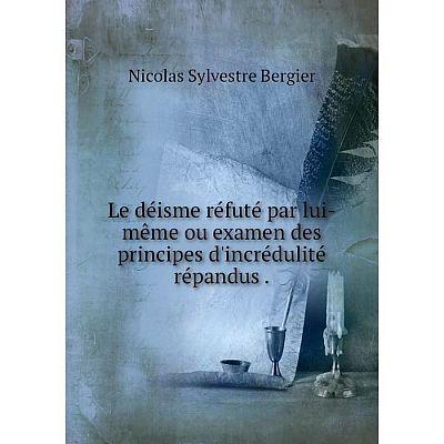 Книга Le déisme réfuté par lui-même ou examen des principes d'incrédulité répandus