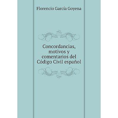 Книга Concordancias, motivos y comentarios del Código Civil español