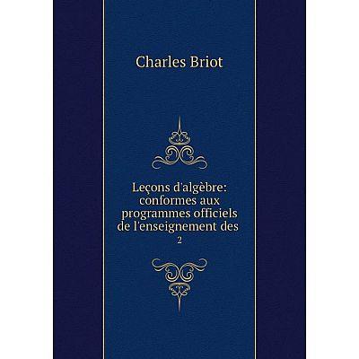 Книга Leçons d'algèbre: conformes aux programmes officiels de l'enseignement des2