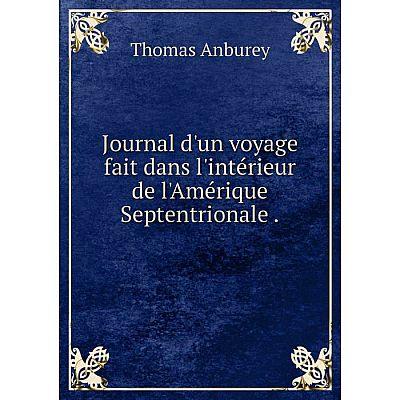 Книга Journal d'un voyage fait dans l'intérieur de l'Amérique Septentrionale.