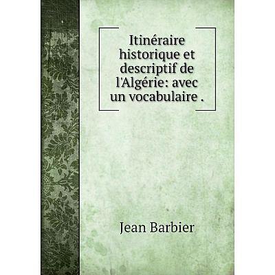 Книга Itinéraire historique et descriptif de l'Algérie: avec un vocabulaire