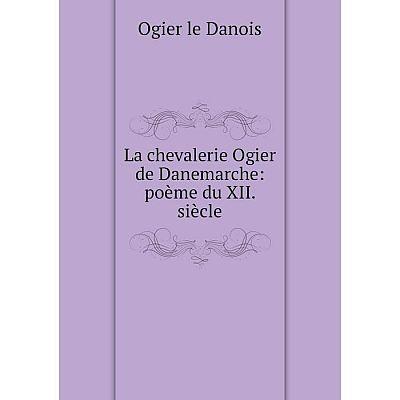 Книга La chevalerie Ogier de Danemarche: poème du XII. siècle