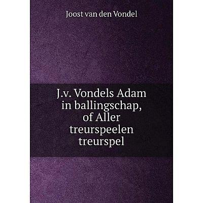 Книга J.v. Vondels Adam in ballingschap, of Aller treurspeelen treurspel