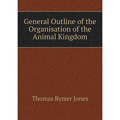 Книга General Outline of the Organisation of the Animal Kingdom