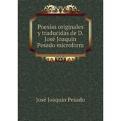 Книга Poesías originales y traducidas de D. José Joaquin Pesado microform