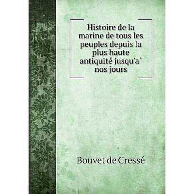 Книга Histoire de la marine de tous les peuples depuis la plus haute antiquité jusqu'à nos jours