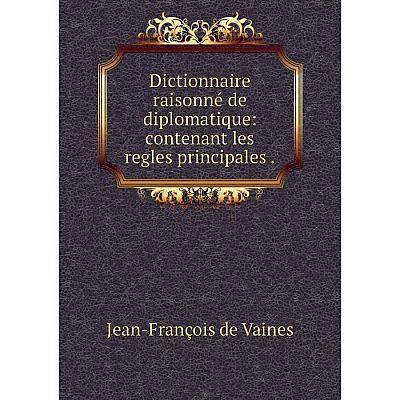 Книга Dictionnaire raisonné de diplomatique: contenant les regles principales