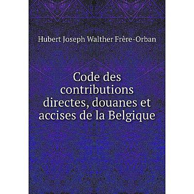 Книга Code des contributions directes, douanes et accises de la Belgique