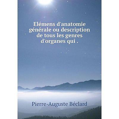 Книга Elémens d'anatomie générale ou description de tous les genres d'organes