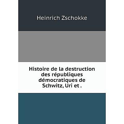 Книга Histoire de la destruction des républiques démocratiques de Schwitz, Uri et