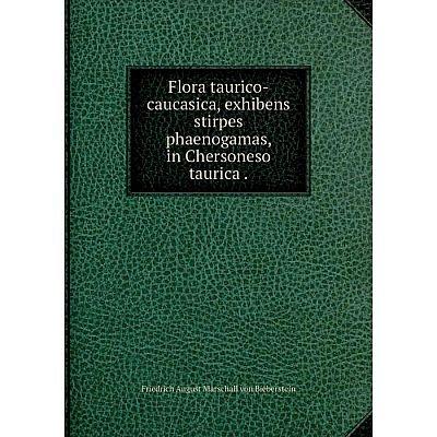 Книга Flora taurico-caucasica, exhibens stirpes phaenogamas, in Chersoneso taurica