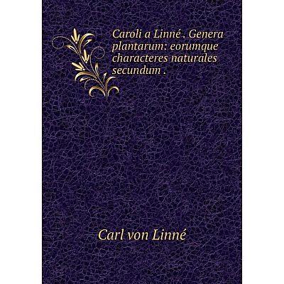 Книга Caroli a Linné Genera plantarum: eorumque characteres naturales secundum