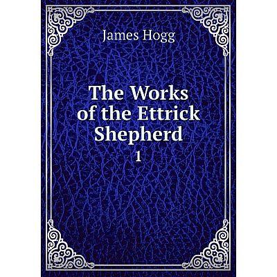 Книга The Works of the Ettrick Shepherd 1