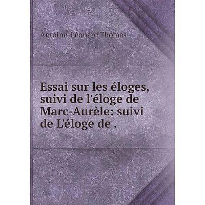 Книга Essai sur les éloges, suivi de l'éloge de Marc-Aurèle