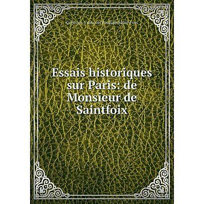 Книга Essais historiques sur Paris: de Monsieur de Saintfoix
