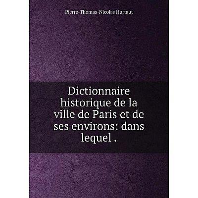 Книга Dictionnaire historique de la ville de Paris et de ses environs