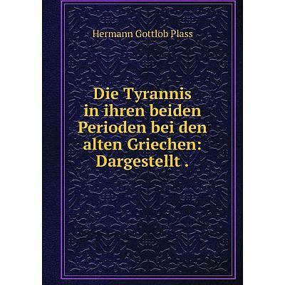 Книга Die Tyrannis in ihren beiden Perioden bei den alten Griechen