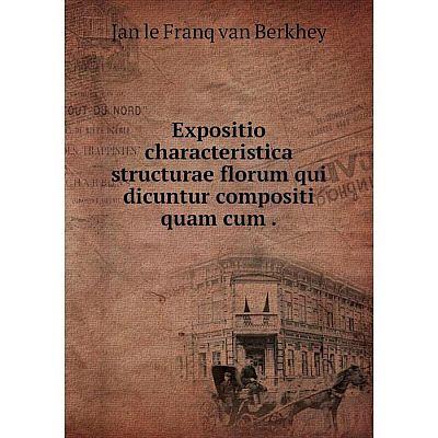 Книга Expositio characteristica structurae florum qui dicuntur compositi quam cum