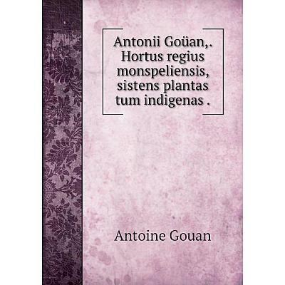 Книга Antonii Goüan. Hortus regius monspeliensis, sistens plantas tum indigenas